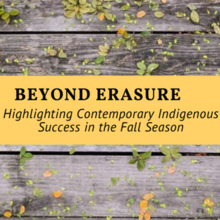 Event image for Beyond Erasure: Highlighting Contemporary Indigenous Success in the Fall Season